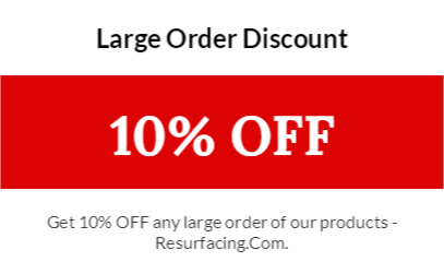Large Order Discount, Get 10% OFF any large order of our products - Resurfacing.Com.